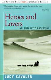 Heroes and Lovers: An Antarctic Obsession by Lucy Kavaler image