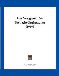 Het Vraagstuk Der Sexueele Onthouding (1919) by Havelock Ellis