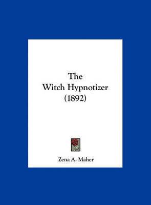 The Witch Hypnotizer (1892) by Zena A Maher