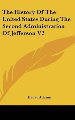 The History Of The United States During The Second Administration Of Jefferson V2 by Henry Adams