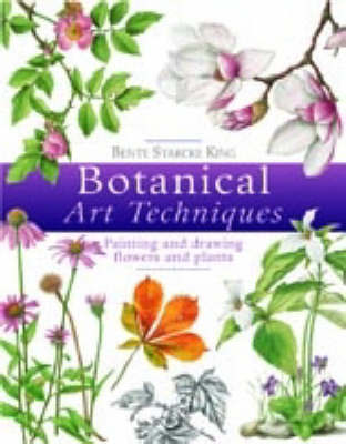 Botanical Art Techniques by Bente Starcke King