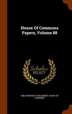 House of Commons Papers, Volume 88