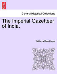 The Imperial Gazetteer of India. Volume IV by William Wilson Hunter