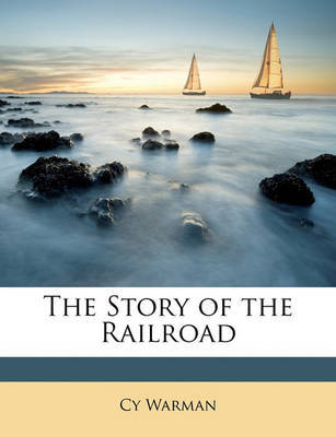 The Story of the Railroad by Cy Warman image