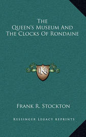 The Queen's Museum and the Clocks of Rondaine by Frank .R.Stockton