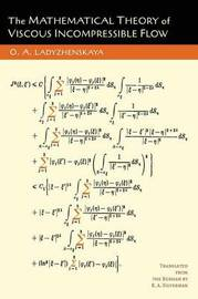 The Mathematical Theory of Viscous Incompressible Flow by O a Ladyzhenskaia