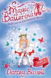 Jade and the Enchanted Wood (Magic Ballerina) by Darcey Bussell image