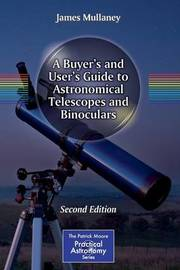 A Buyer's and User's Guide to Astronomical Telescopes and Binoculars by James Mullaney