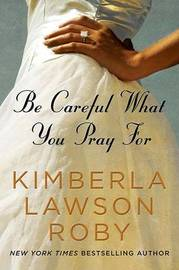 Be Careful What You Pray for by Kimberla Lawson Roby image