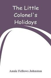 The Little Colonel's Holidays by Annie Fellows Johnston