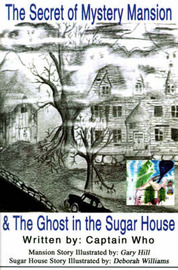 The Secret of the Mystery Mansion & the Ghost in the Sugar House by Captain Who image