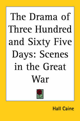 The Drama of Three Hundred and Sixty Five Days: Scenes in the Great War by Hall Caine image