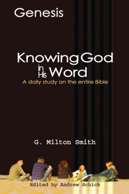 Knowing God in His Word-Genesis by G. , Milton Smith