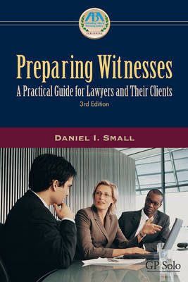 Preparing Witnesses, Third Edition by Daniel I Small