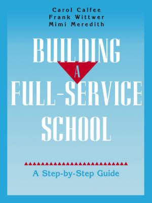 Building A Full-Service School by Carol Calfee