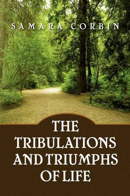 The Tribulations and Triumphs of Life by Samara Corbin