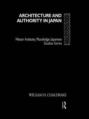 Architecture and Authority in Japan by William H. Coaldrake
