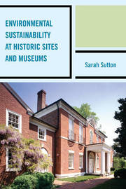 Environmental Sustainability at Historic Sites and Museums by Sarah Sutton