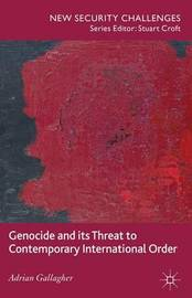 Genocide and its Threat to Contemporary International Order by A. Gallagher