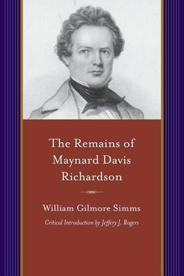 The Remains of Maynard Davis Richardson by William Gilmore Simms