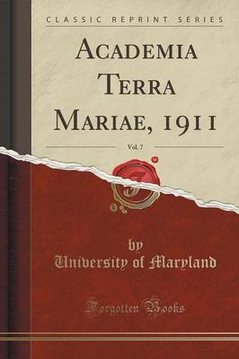 Academia Terra Mariae, 1911, Vol. 7 (Classic Reprint) by University Of Maryland