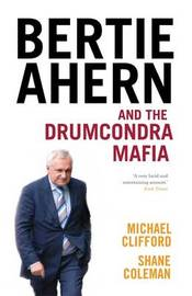 Bertie Ahern and the Drumcondra Mafia by Michael Clifford image
