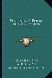 Eugenia, a Poem: In Four Cantos (1824) by Elizabeth Pipe Wolferstan