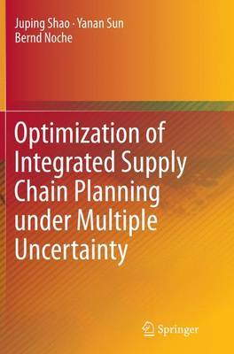 Optimization of Integrated Supply Chain Planning under Multiple Uncertainty by Juping Shao image