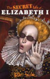 The Secret Life of Elizabeth I by Robert Fowke image