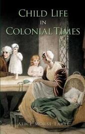 Child Life in Colonial Times by Alice Morse Earle image