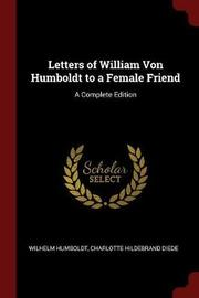 Letters of William Von Humboldt to a Female Friend by Wilhelm Humboldt image