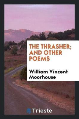 The Thrasher; And Other Poems by William Vincent Moorhouse image