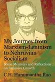 My Journey from Marxism-Leninism to Nehruvian Socialism by C.H.Hanumantha Rao