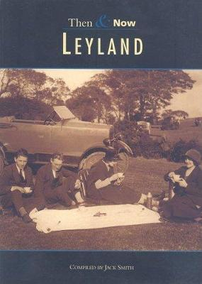 Leyland Then & Now by Jack Smith image