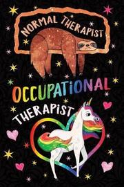 Normal Therapist Occupational Therapist Notebook Unicorn Rainbow by Creative Spirits Journals