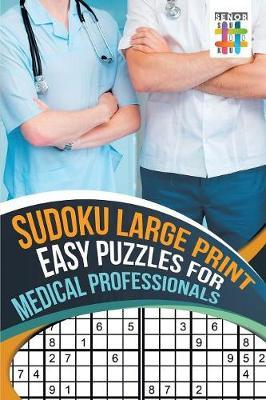 Sudoku Large Print Easy Puzzles for Medical Professionals by Senor Sudoku