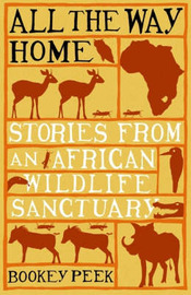 All the Way Home: Stories from an African Wildlife Sanctuary by Bookey Peek image