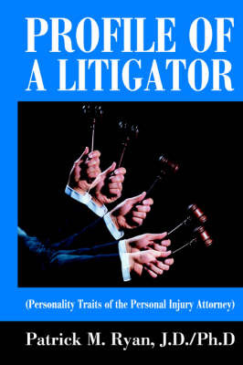 Profile of a Litigator: (Personality Traits of the Personal Injury Attorney) by Patrick M Ryan image