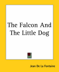 The Falcon and The Little Dog by Jean de La Fontaine