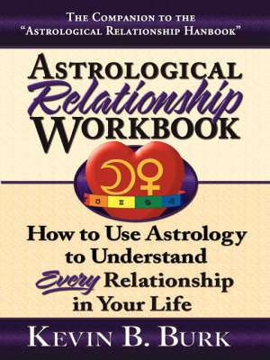 Astrological Relationship Workbook by Kevin B Burk
