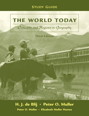 The World Today: Concepts and Regions in Geography: Study Guide by Harm J.De Blij