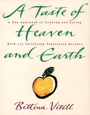 A Taste of Heaven and Earth by Bettina Vitell