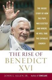 The Rise of Benedict XVI by John L. Jr Allen