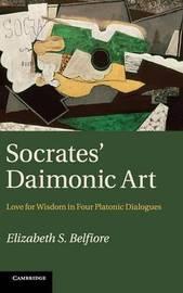 Socrates' Daimonic Art by Elizabeth S. Belfiore