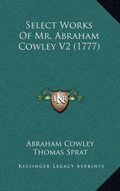 Select Works of Mr. Abraham Cowley V2 (1777) by Abraham Cowley