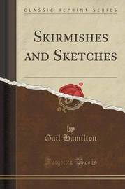 Skirmishes and Sketches (Classic Reprint) by Gail Hamilton