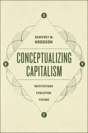 Conceptualizing Capitalism by Geoffrey M Hodgson