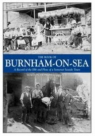 The Book of Burnham-on-Sea: A Record of the Ebb and Row of a Somerset Seaside Town by Winston Thomas