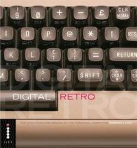 Digital Retro - The Evolution and Design of the Personal Computer by Gordon Laing image