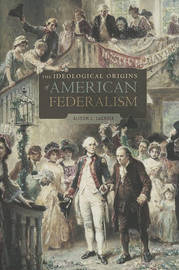 The Ideological Origins of American Federalism by Alison L. LaCroix image